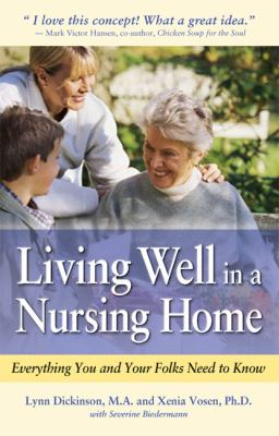 Living Well in a Nursing Home Everything You and Your Folks Need to Know  2005 9780897934602 Front Cover