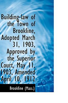 Building-Law of the Town of Brookline, Adopted March 31, 1903, Approved by the Superior Court, Ma  2009 edition cover