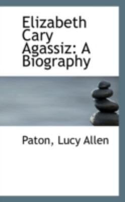 Elizabeth Cary Agassiz A Biography N/A 9781113149602 Front Cover