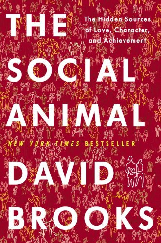 Social Animal The Hidden Sources of Love, Character, and Achievement  2011 edition cover