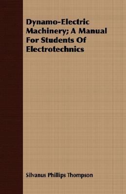 Dynamo-Electric MacHinery; a Manual for Students of Electrotechnics  N/A 9781406784602 Front Cover