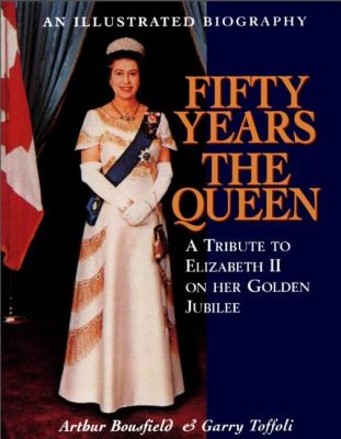 Fifty Years the Queen A Tribute to Elizabeth II on Her Golden Jubilee  2001 9781550023602 Front Cover