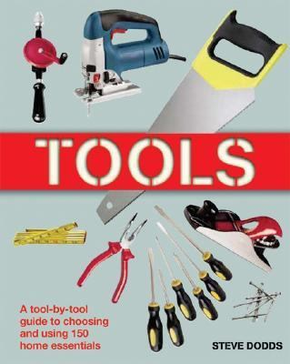 Tools A Tool-by-Tool Guide to Choosing and Using 150 Home Essentials  2005 9781554070602 Front Cover