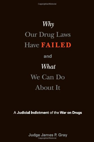 Why Our Drug Laws Have Failed and What We Can Do about It A Judicial Indictment of the War on Drugs  2001 edition cover