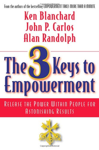 3 Keys to Empowerment Release the Power Within People for Astonishing Results 2nd 2001 (Revised) 9781576751602 Front Cover