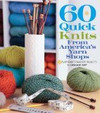 60 Quick Knits from America's Yarn Shops Knitter's Favorite Projects in Cascade 220  2013 9781936096602 Front Cover