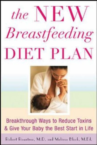 New Breastfeeding Diet Plan Breakthrough Ways to Reduce Toxins and Give Your Baby the Best Start in Life  2007 9780071461603 Front Cover