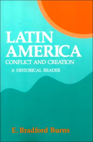 Latin America Conflict and Creation, a Historical Reader  1993 9780135262603 Front Cover