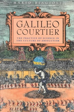 Galileo, Courtier The Practice of Science in the Culture of Absolutism N/A edition cover