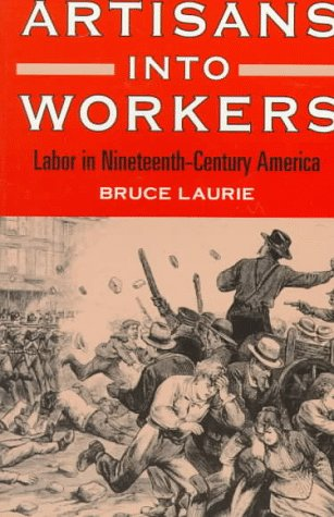 Artisans into Workers Labor in Nineteenth-Century America N/A edition cover
