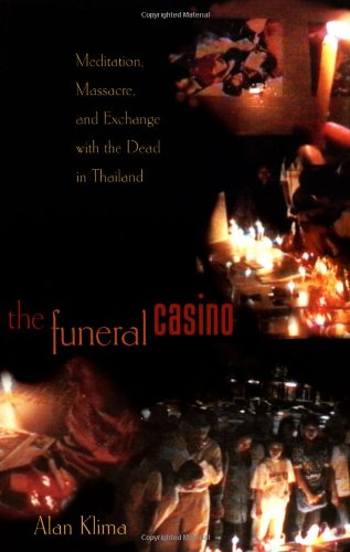 Funeral Casino Meditation, Massacre, and Exchange with the Dead in Thailand  2002 9780691074603 Front Cover