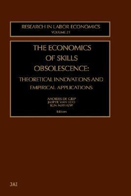 Economics of Skills Obsolescence Theoretical Innovations and Empirical Applications  2002 9780762309603 Front Cover