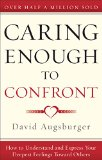 Caring Enough to Confront How to Understand and Express Your Deepest Feelings Toward Others N/A edition cover