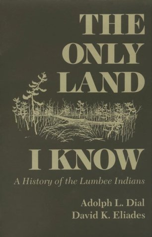 Only Land I Know A History of the Lumbee Indians N/A edition cover