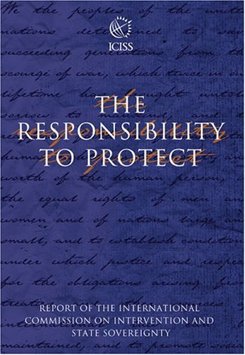 Responsibility to Protect The Report of the International Commission on Intervention and State Sovereignty  2001 edition cover
