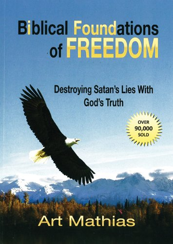 Biblical Foundations of Freedom Destroying Satan's Lies with God's Truth N/A 9780972065603 Front Cover