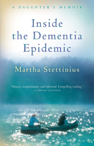 Inside the Dementia Epidemic A Daughter's Memoir  2012 edition cover