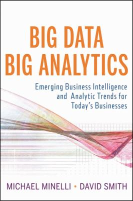 Big Data, Big Analytics Emerging Business Intelligence and Analytic Trends for Today's Businesses  2013 edition cover