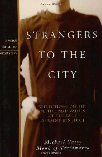 Strangers to the City Reflections on the Beliefs and Values of the Rule of Saint Benedict  2005 9781557254603 Front Cover