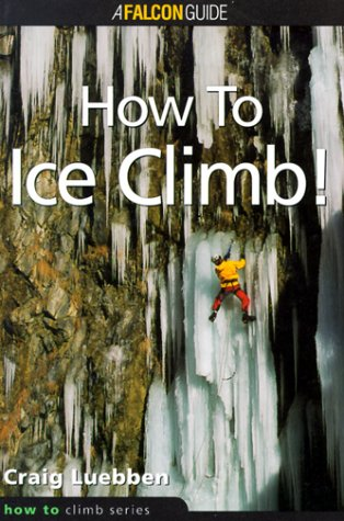 How to Climb How to Ice Climb! N/A edition cover