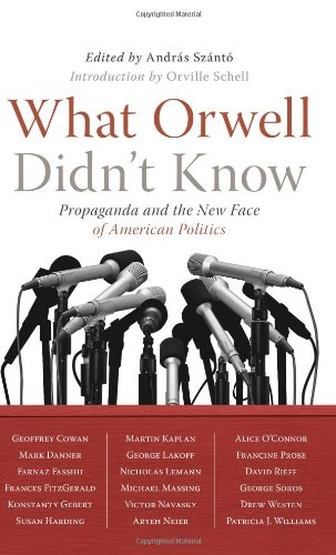What Orwell Didn't Know Propaganda and the New Face of American Politics  2007 edition cover