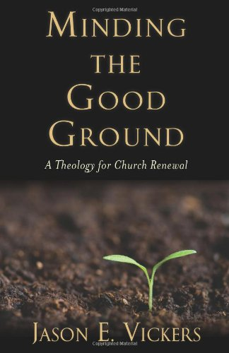 Minding the Good Ground A Theology for Church Renewal  2011 edition cover