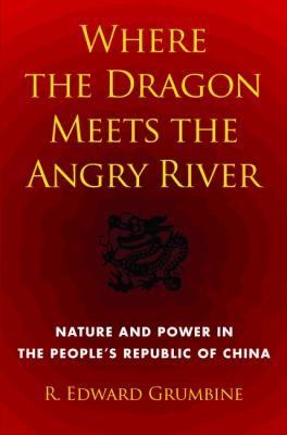 Where the Dragon Meets the Angry River Nature and Power in the People's Republic of China N/A edition cover