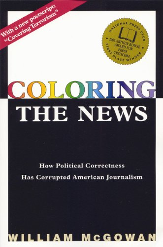 Coloring the News How Political Correctness Has Corrupted American Journalism  2002 edition cover