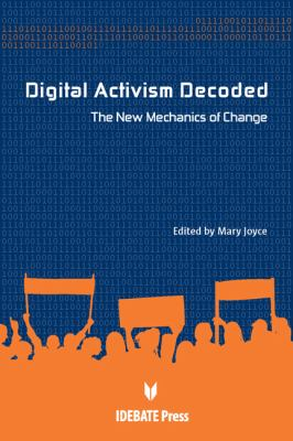 Digital Activism Decoded The New Mechanics of Change  2010 9781932716603 Front Cover