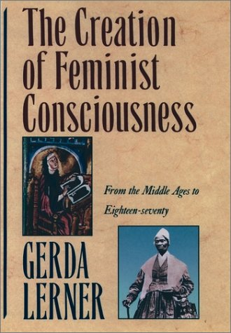 Creation of Feminist Consciousness From the Middle Ages to Eighteen-Seventy  1993 (Reprint) edition cover