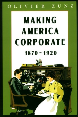 Making America Corporate, 1870-1920  Reprint  9780226994604 Front Cover