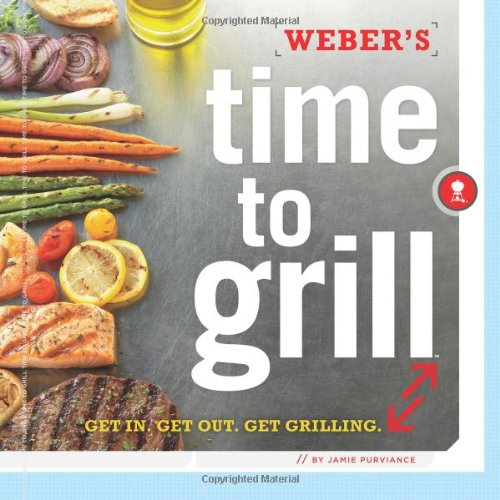 Weber's Time to Grill Get In - Get Out - Get Grilling N/A edition cover