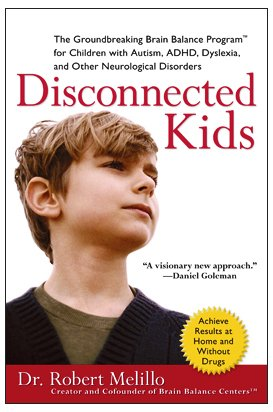 Disconnected Kids The Groundbreaking Brain Balance Program for Children with Autism, ADHD, Dyslexia, and Other Neurological Disorders N/A 9780399535604 Front Cover