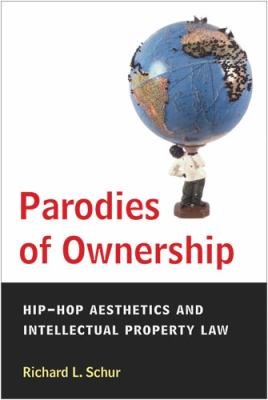 Parodies of Ownership Hip-Hop Aesthetics and Intellectual Property Law  2009 9780472050604 Front Cover