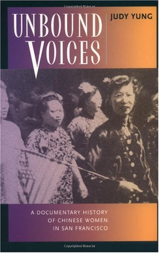 Unbound Voices A Documentary History of Chinese Women in San Francisco  1999 9780520218604 Front Cover