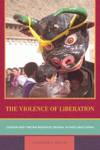 Violence of Liberation Gender and Tibetan Buddhist Revival in Post-Mao China  2007 9780520250604 Front Cover