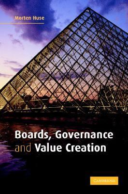 Boards, Governance and Value Creation The Human Side of Corporate Governance  2007 9780521844604 Front Cover