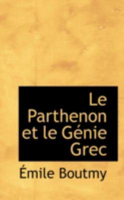 Le Parthenon Et Le Genie Grec:   2008 edition cover