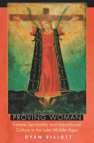 Proving Women Female Spirituality and Inquisitional Culture in the Later Middle Ages  2004 edition cover