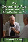 Becoming of Age Cinematic Visions of Mind, Body and Identity in Later Life  2013 edition cover
