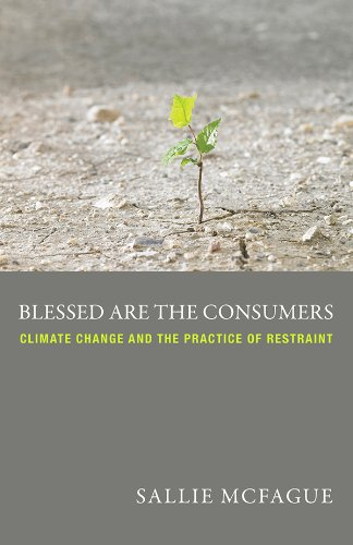 Blessed Are the Consumers Climate Change and the Practice of Restraint  2013 edition cover