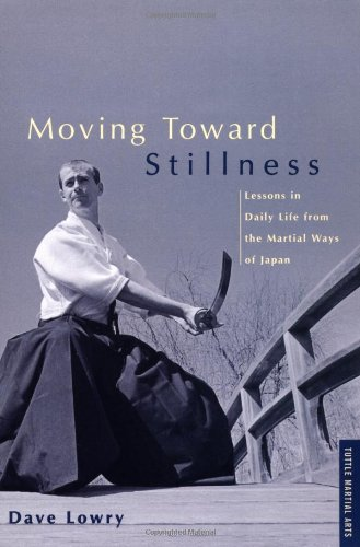 Moving Toward Stillness Lessons in Daily Life from the Martial Ways of Japan  2000 edition cover