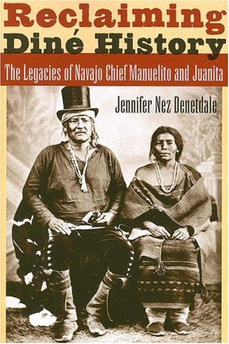 Reclaiming Din� History The Legacies of Navajo Chief Manuelito and Juanita  2007 edition cover