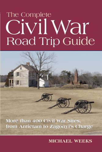 Complete Civil War Road Trip Guide More Than 400 Civil War Sites, from Antietam to Zagonyi's Charge  2009 edition cover