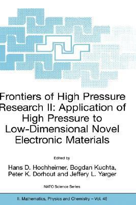 Frontiers of High Pressure Research II Application of High Pressure to Low-Dimensional Novel Electronic Materials  2001 9781402001604 Front Cover