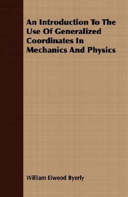 Introduction to the Use of Generalized Coordinates in Mechanics and Physics  N/A 9781406719604 Front Cover