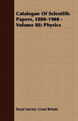 Catalogue of Scientific Papers, 1800-1900 - Physics N/A 9781406780604 Front Cover