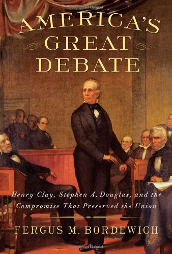 America's Great Debate Henry Clay, Stephen A. Douglas, and the Compromise That Preserved the Union  2012 edition cover