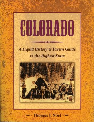Colorado A Liquid History and Tavern Guide to the Highest State N/A edition cover