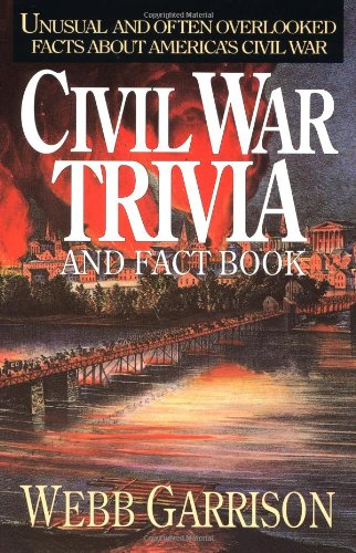 Civil War Trivia and Fact Book Unusual and Often Overlooked Facts about America's Civil War  1992 9781558531604 Front Cover